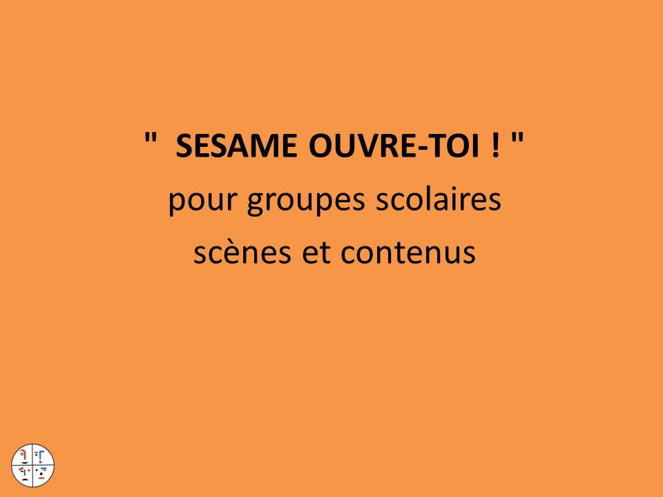 SESAME OUVRE-TOI ! pour groupes scolaires scènes et contenus