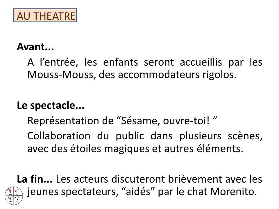 AU THEATRE Avant... A lentrée, les enfants seront accueillis par les Mouss-Mouss, des accommodateurs rigolos. Le spectacle... Représentation de Sésame