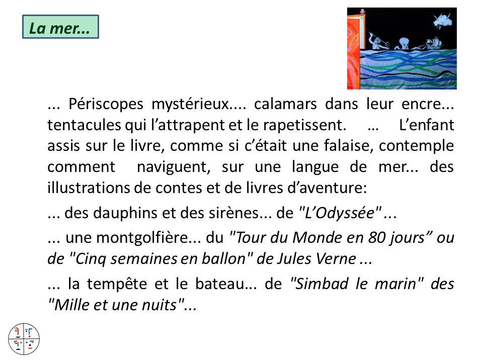 La mer...... Périscopes mystérieux.... calamars dans leur encre... tentacules qui lattrapent et le rapetissent. … Lenfant assis sur le livre, comme si