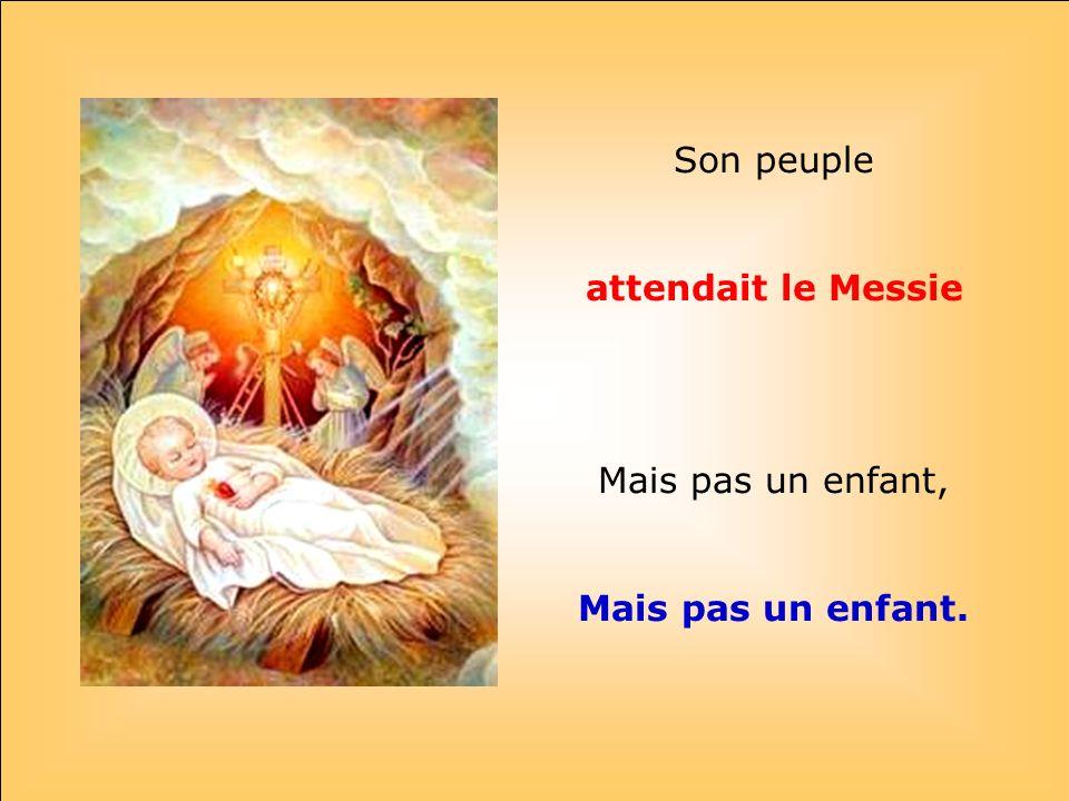 .. Son peuple attendait le Messie Depuis très longtemps. Cest Marie que Dieu a choisie Pour naître humblement.