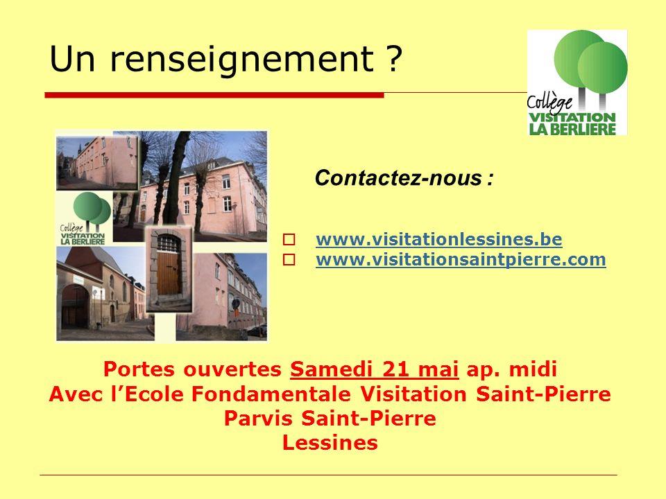 Un renseignement ? Portes ouvertes Samedi 21 mai ap. midi Avec lEcole Fondamentale Visitation Saint-Pierre Parvis Saint-Pierre Lessines www.visitation