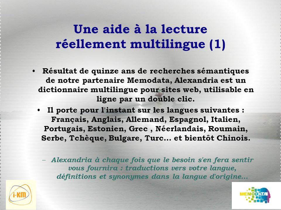 Une aide à la lecture réellement multilingue (1) Résultat de quinze ans de recherches sémantiques de notre partenaire Memodata, Alexandria est un dictionnaire multilingue pour sites web, utilisable en ligne par un double clic.