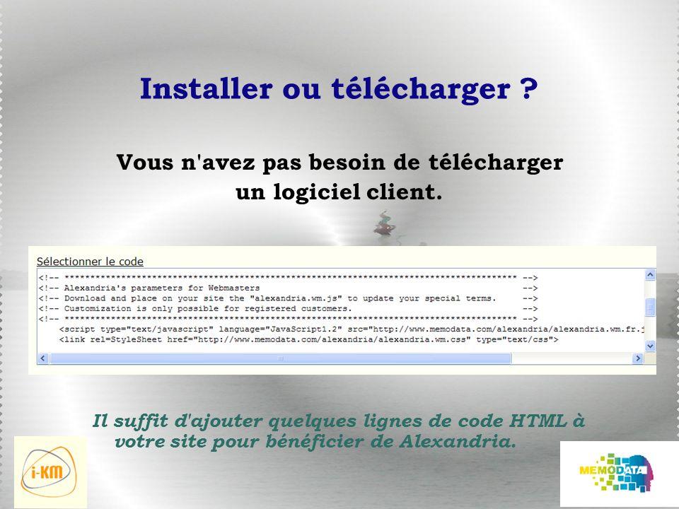 Installer ou télécharger . Vous n avez pas besoin de télécharger un logiciel client.