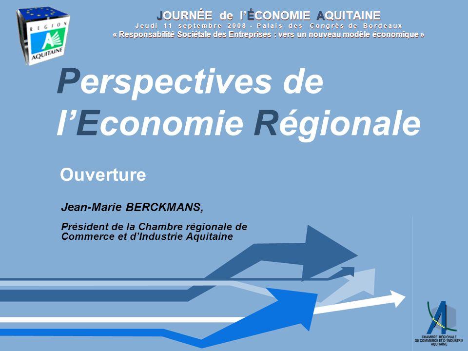 Perspectives de lEconomie Régionale Jean-Marie BERCKMANS, Président de la Chambre régionale de Commerce et dIndustrie Aquitaine Ouverture JOURNÉE de lÉCONOMIE AQUITAINE J e u d i 1 1 s e p t e m b r e 2 0 0 8 - P a l a i s d e s C o n g r è s d e B o r d e a u x « Responsabilité Sociétale des Entreprises : vers un nouveau modèle économique »