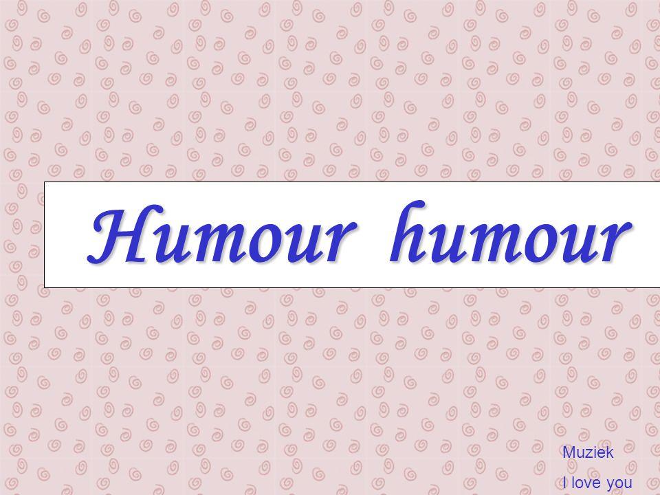 Humour humour Humour humour Muziek I love you