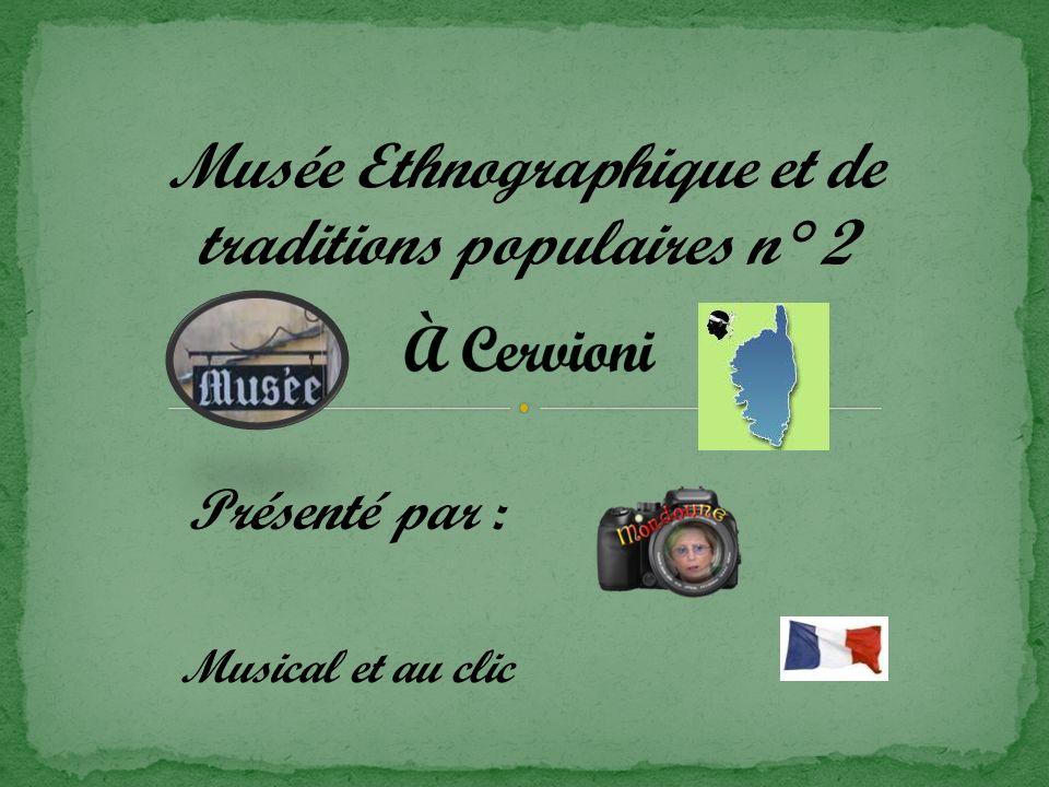 Musée Ethnographique et de traditions populaires n° 2 Présenté par : Musical et au clic