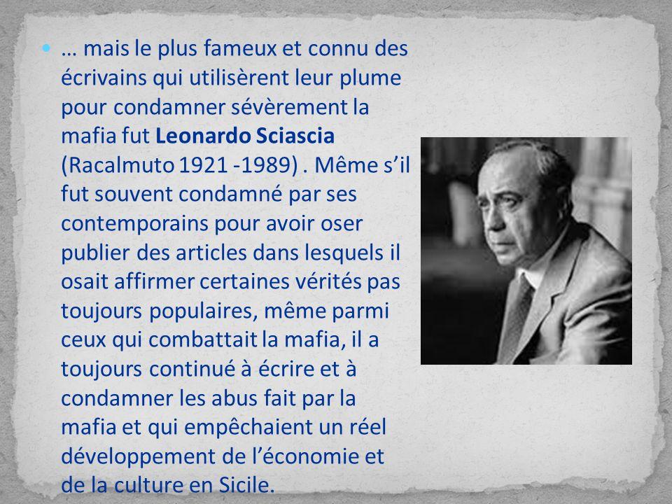 … mais le plus fameux et connu des écrivains qui utilisèrent leur plume pour condamner sévèrement la mafia fut Leonardo Sciascia (Racalmuto 1921 -1989