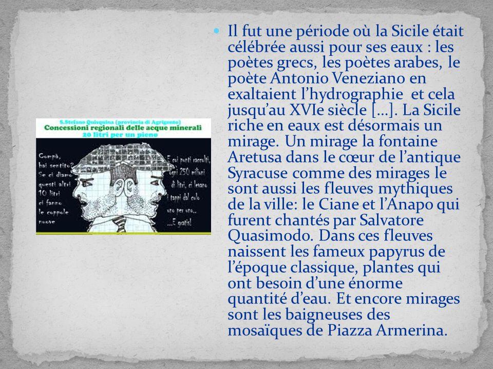 Il fut une période où la Sicile était célébrée aussi pour ses eaux : les poètes grecs, les poètes arabes, le poète Antonio Veneziano en exaltaient lhy