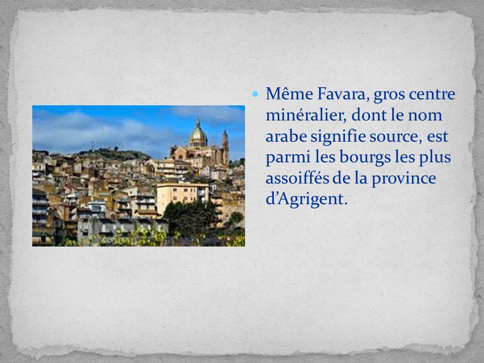 Même Favara, gros centre minéralier, dont le nom arabe signifie source, est parmi les bourgs les plus assoiffés de la province dAgrigent.
