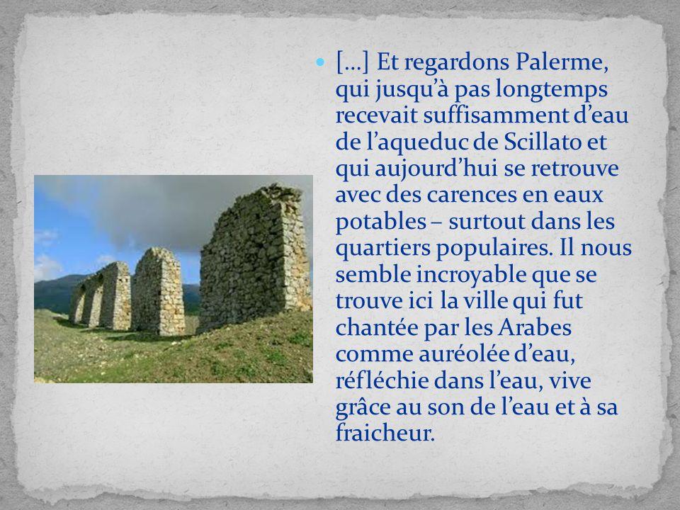 […] Et regardons Palerme, qui jusquà pas longtemps recevait suffisamment deau de laqueduc de Scillato et qui aujourdhui se retrouve avec des carences