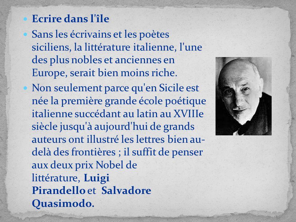 Ecrire dans l'île Sans les écrivains et les poètes siciliens, la littérature italienne, l'une des plus nobles et anciennes en Europe, serait bien moin