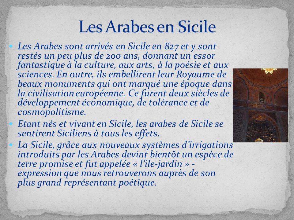 Les Arabes sont arrivés en Sicile en 827 et y sont restés un peu plus de 200 ans, donnant un essor fantastique à la culture, aux arts, à la poésie et