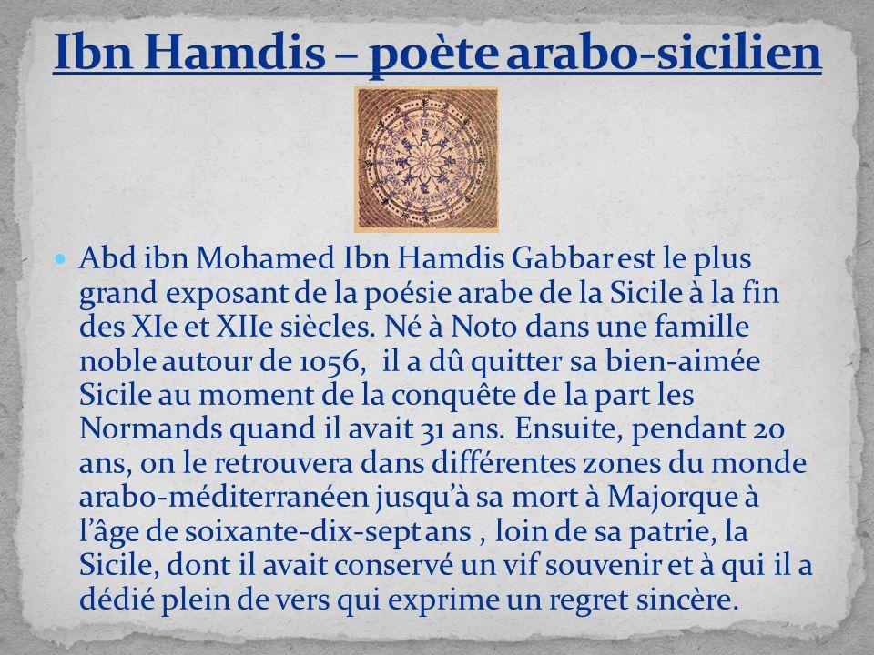 Abd ibn Mohamed Ibn Hamdis Gabbar est le plus grand exposant de la poésie arabe de la Sicile à la fin des XIe et XIIe siècles. Né à Noto dans une fami