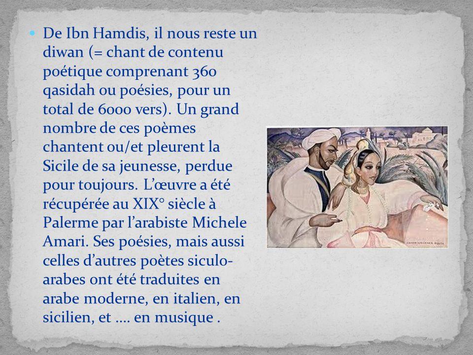 De Ibn Hamdis, il nous reste un diwan (= chant de contenu poétique comprenant 360 qasidah ou poésies, pour un total de 6000 vers). Un grand nombre de