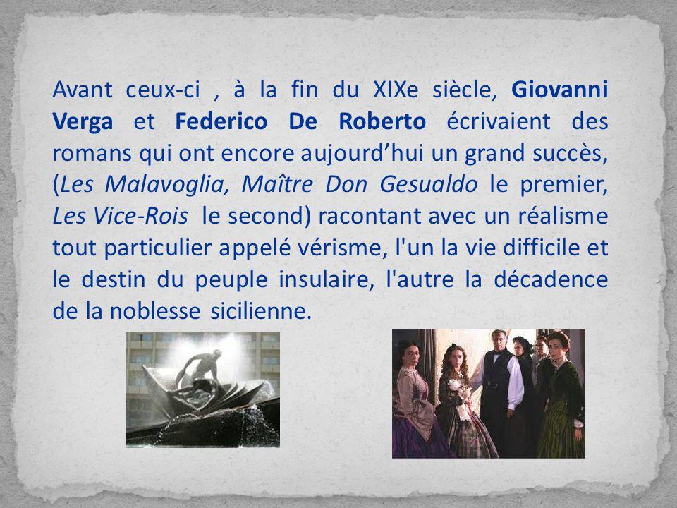 Avant ceux-ci, à la fin du XIXe siècle, Giovanni Verga et Federico De Roberto écrivaient des romans qui ont encore aujourdhui un grand succès, (Les Ma
