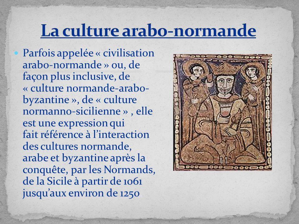 Parfois appelée « civilisation arabo-normande » ou, de façon plus inclusive, de « culture normande-arabo- byzantine », de « culture normanno-sicilienn