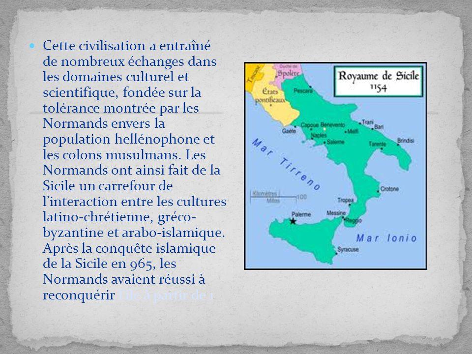 Cette civilisation a entraîné de nombreux échanges dans les domaines culturel et scientifique, fondée sur la tolérance montrée par les Normands envers