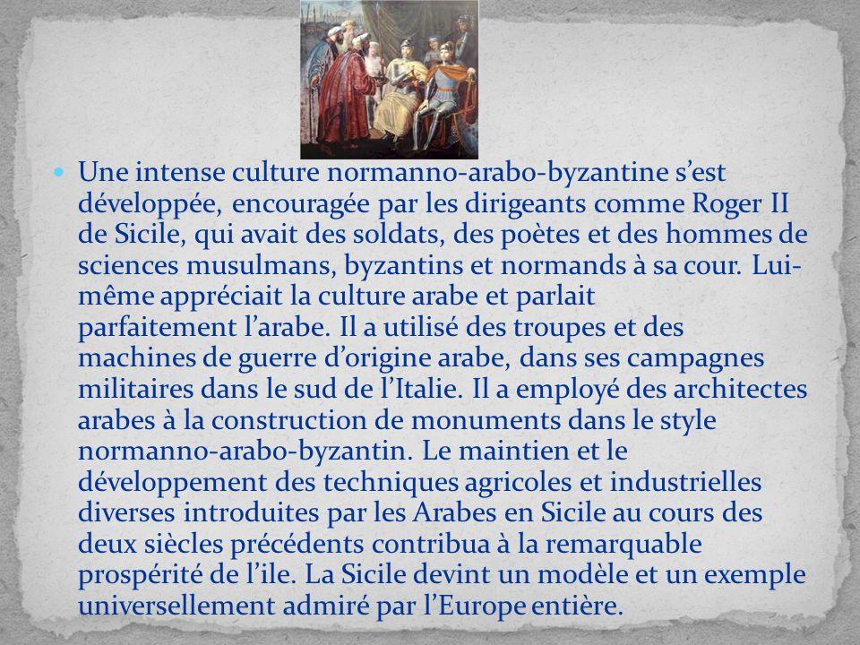 Une intense culture normanno-arabo-byzantine sest développée, encouragée par les dirigeants comme Roger II de Sicile, qui avait des soldats, des poète