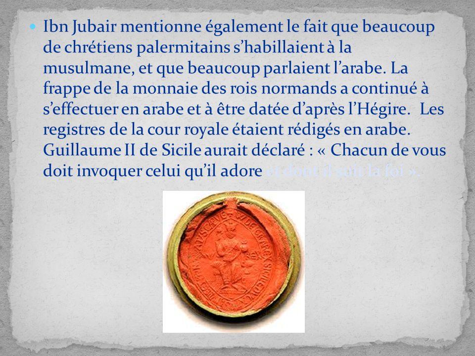 Ibn Jubair mentionne également le fait que beaucoup de chrétiens palermitains shabillaient à la musulmane, et que beaucoup parlaient larabe. La frappe