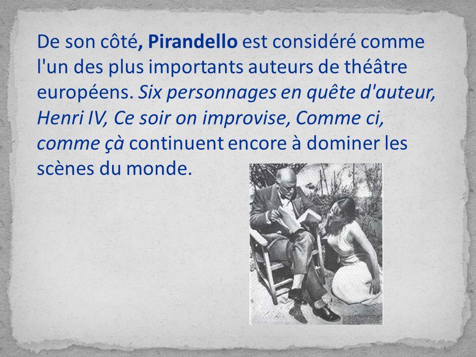 De son côté, Pirandello est considéré comme l'un des plus importants auteurs de théâtre européens. Six personnages en quête d'auteur, Henri IV, Ce soi