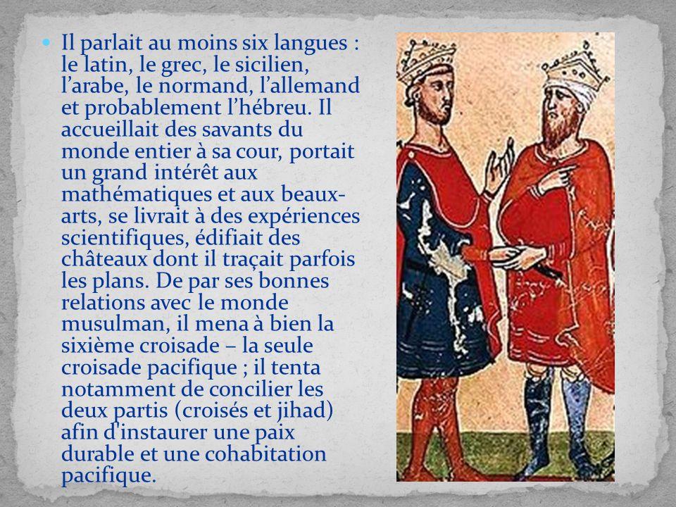 Il parlait au moins six langues : le latin, le grec, le sicilien, larabe, le normand, lallemand et probablement lhébreu. Il accueillait des savants du