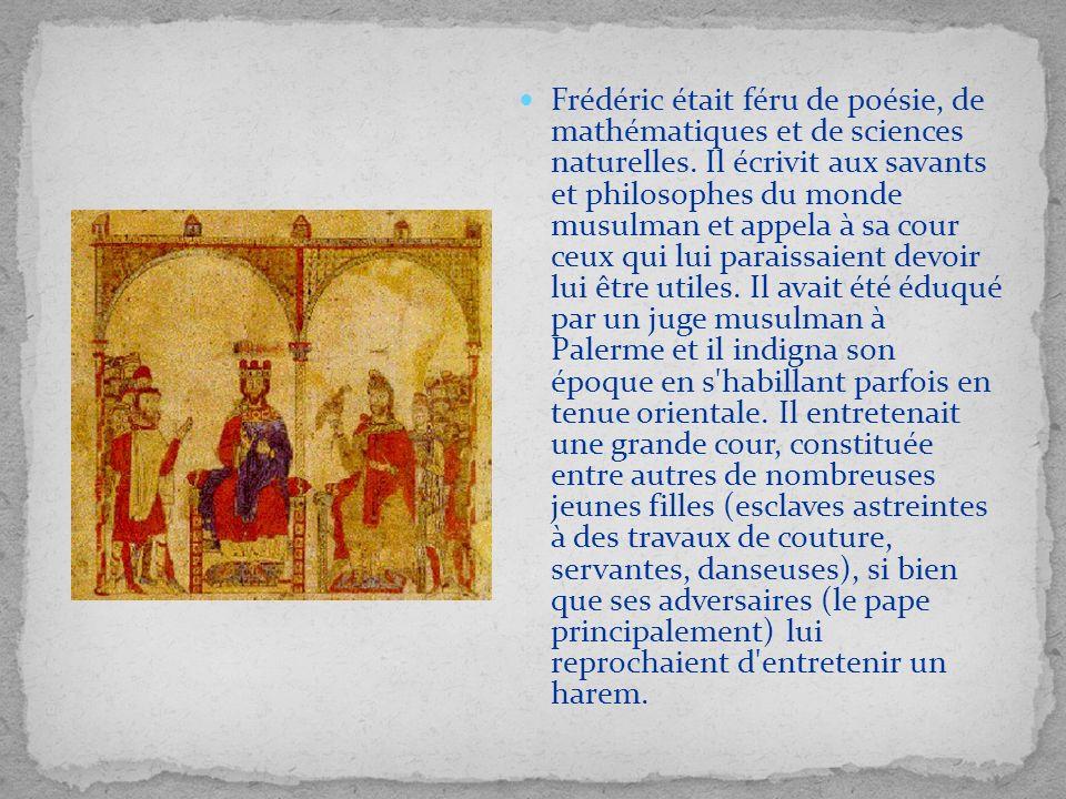 Frédéric était féru de poésie, de mathématiques et de sciences naturelles. Il écrivit aux savants et philosophes du monde musulman et appela à sa cour