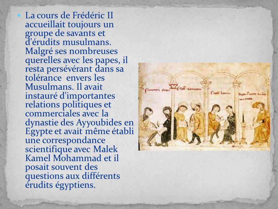 La cours de Frédéric II accueillait toujours un groupe de savants et d'érudits musulmans. Malgré ses nombreuses querelles avec les papes, il resta per