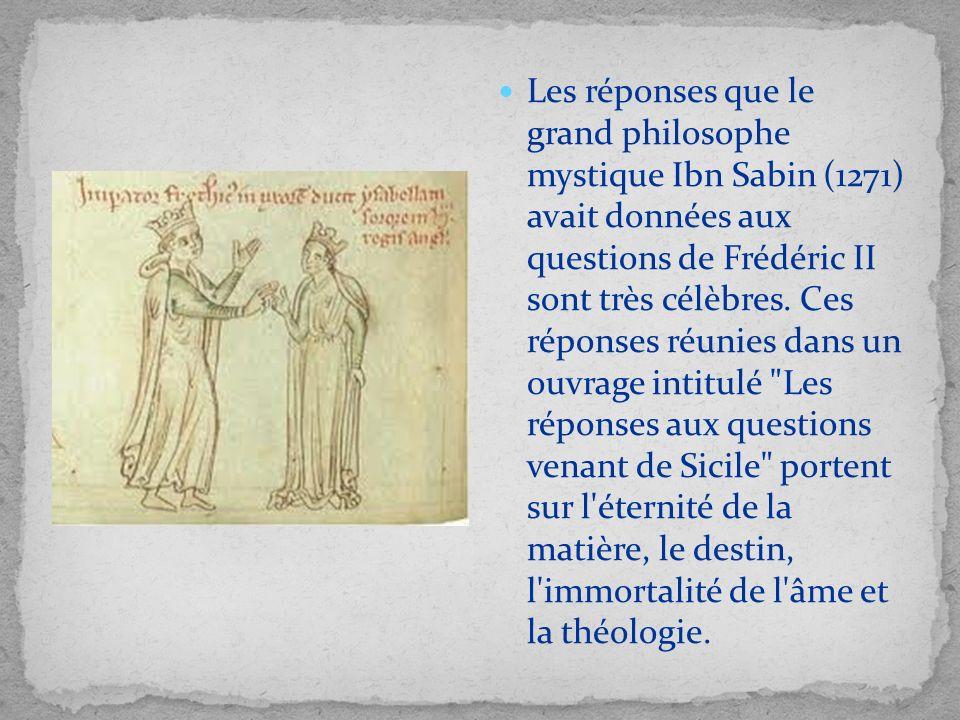 Les réponses que le grand philosophe mystique Ibn Sabin (1271) avait données aux questions de Frédéric II sont très célèbres. Ces réponses réunies dan