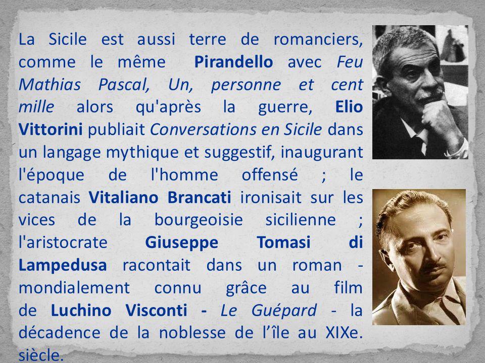 La Sicile est aussi terre de romanciers, comme le même Pirandello avec Feu Mathias Pascal, Un, personne et cent mille alors qu'après la guerre, Elio V