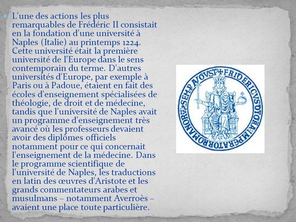 L'une des actions les plus remarquables de Frédéric II consistait en la fondation d'une université à Naples (Italie) au printemps 1224. Cette universi