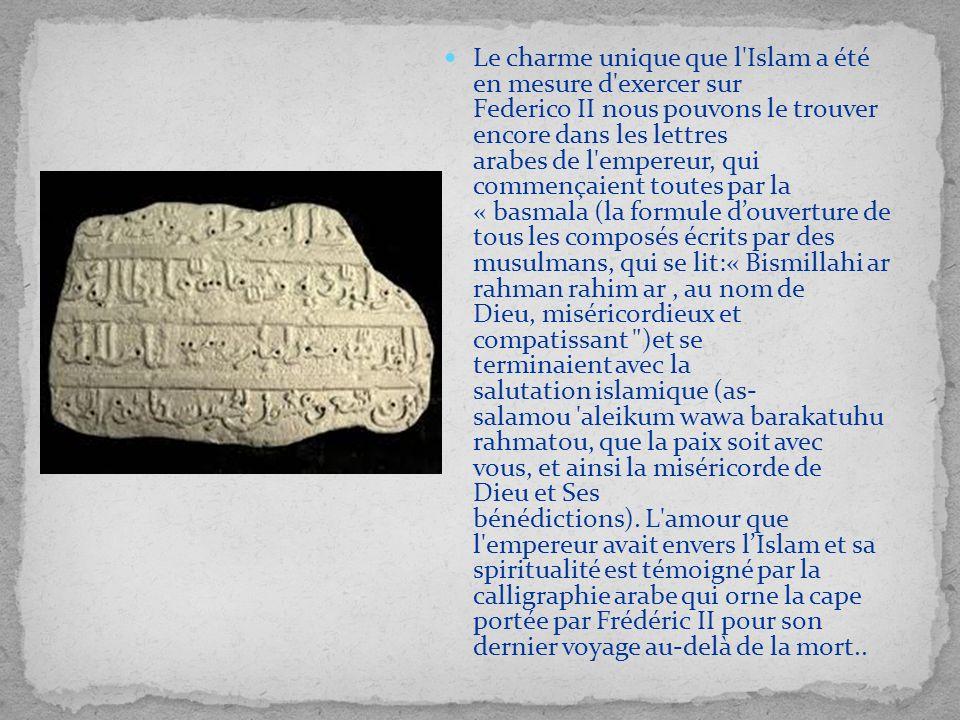 Le charme unique que l'Islam a été en mesure d'exercer sur Federico II nous pouvons le trouver encore dans les lettres arabes de l'empereur, qui comme