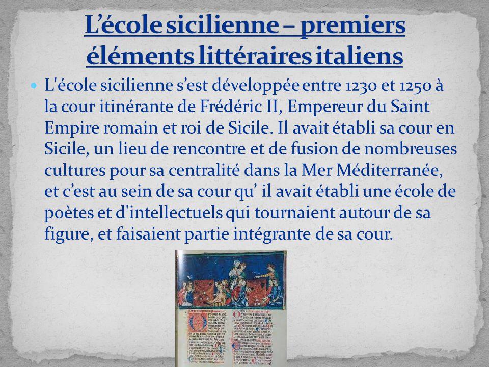 L'école sicilienne sest développée entre 1230 et 1250 à la cour itinérante de Frédéric II, Empereur du Saint Empire romain et roi de Sicile. Il avait