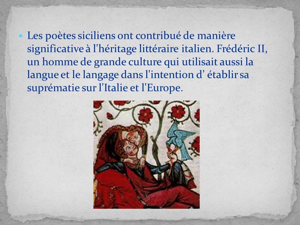 Les poètes siciliens ont contribué de manière significative à l'héritage littéraire italien. Frédéric II, un homme de grande culture qui utilisait aus