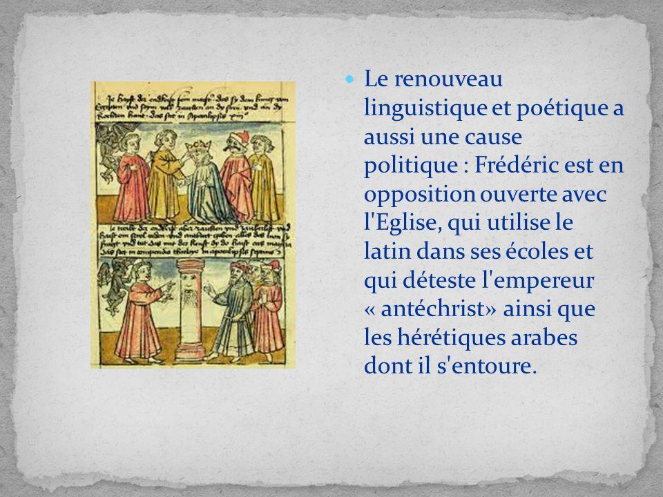 Le renouveau linguistique et poétique a aussi une cause politique : Frédéric est en opposition ouverte avec l'Eglise, qui utilise le latin dans ses éc