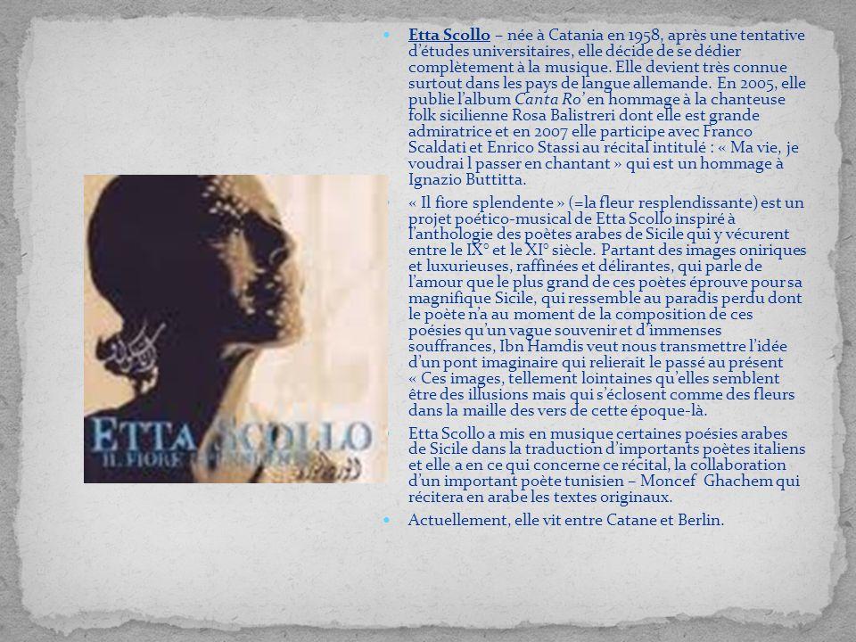 Etta Scollo – née à Catania en 1958, après une tentative détudes universitaires, elle décide de se dédier complètement à la musique. Elle devient très