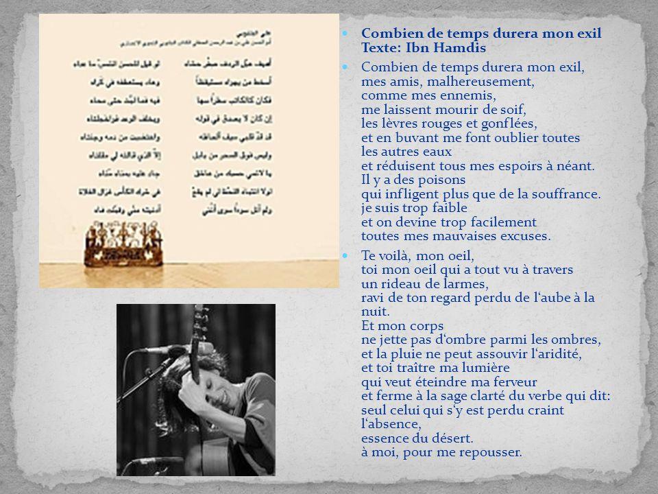Combien de temps durera mon exil Texte: Ibn Hamdis Combien de temps durera mon exil, mes amis, malhereusement, comme mes ennemis, me laissent mourir d