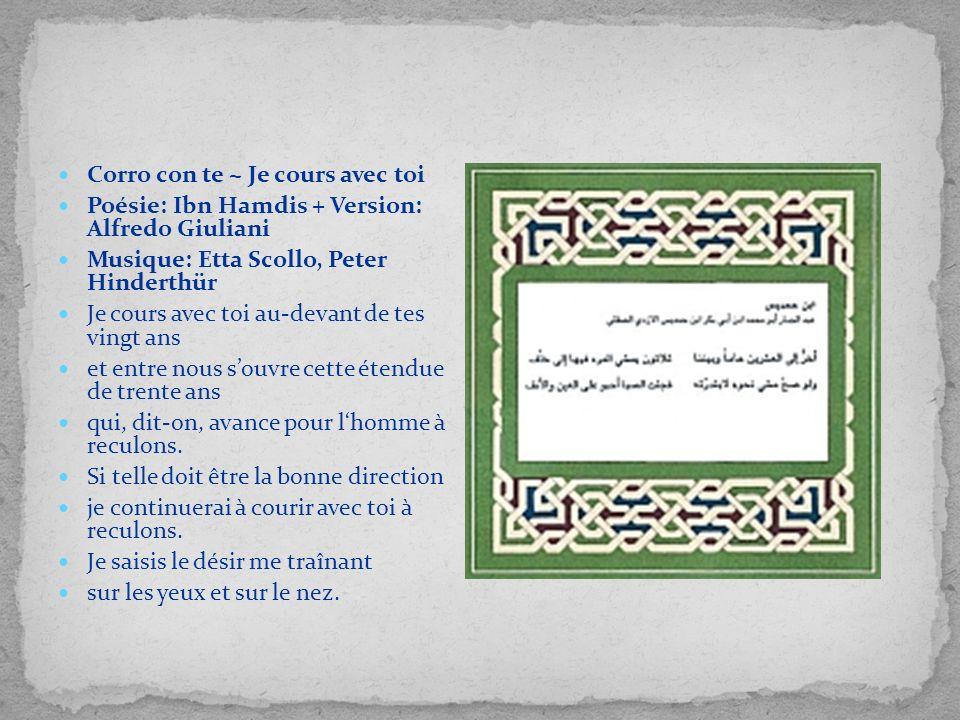 Corro con te ~ Je cours avec toi Poésie: Ibn Hamdis + Version: Alfredo Giuliani Musique: Etta Scollo, Peter Hinderthür Je cours avec toi au-devant de