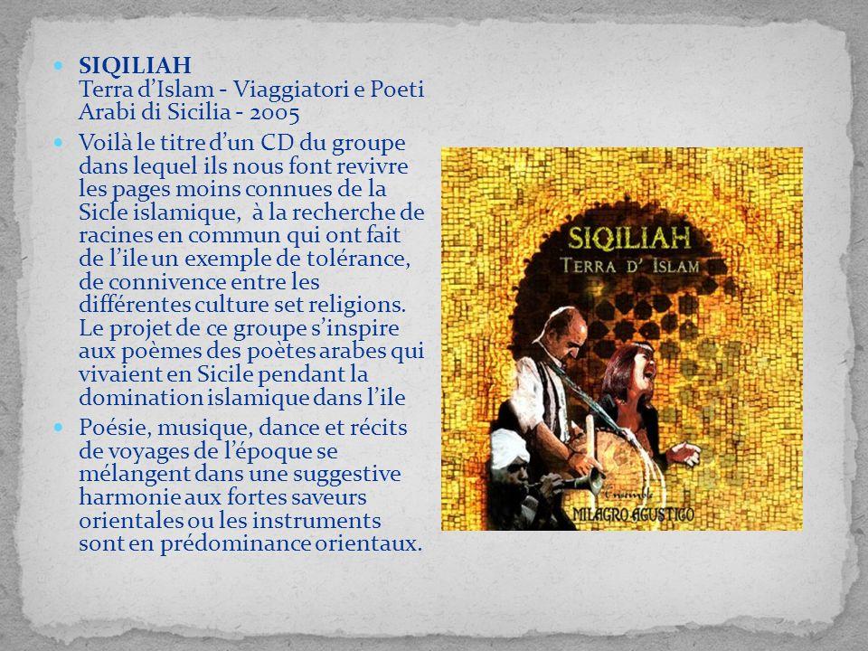 SIQILIAH Terra dIslam - Viaggiatori e Poeti Arabi di Sicilia - 2005 Voilà le titre dun CD du groupe dans lequel ils nous font revivre les pages moins