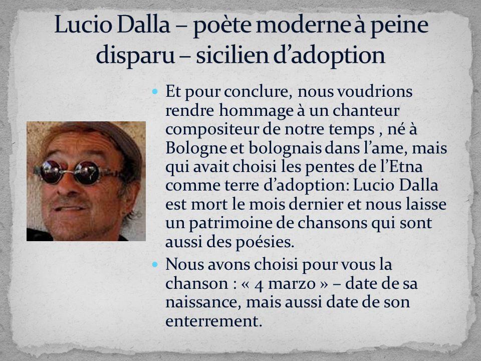 Et pour conclure, nous voudrions rendre hommage à un chanteur compositeur de notre temps, né à Bologne et bolognais dans lame, mais qui avait choisi l