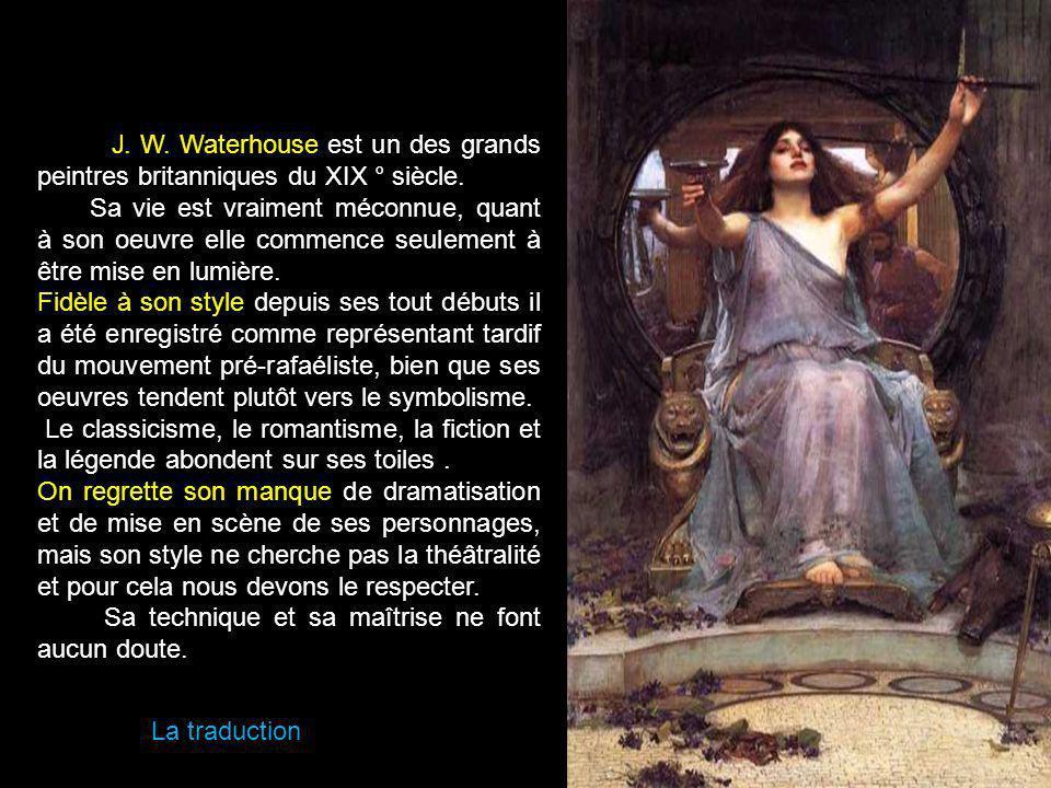 J. W. Waterhouse es uno de los grandes pintores británicos del siglo XIX. Su vida personal es casi desconocida, su obra está siendo revalorizada en la