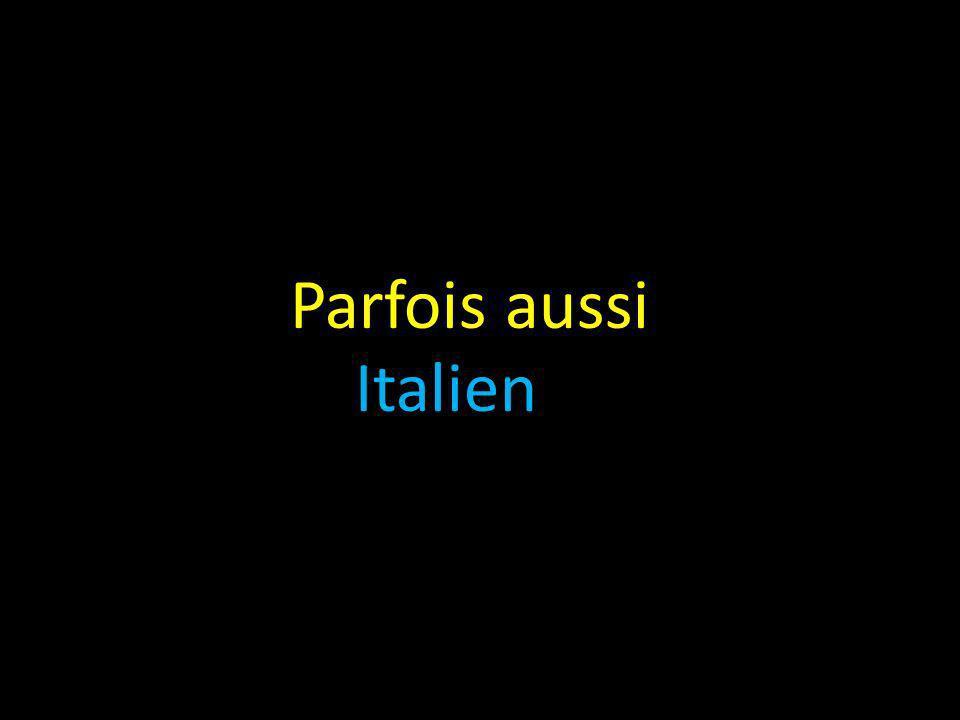 Parfois aussi Italien