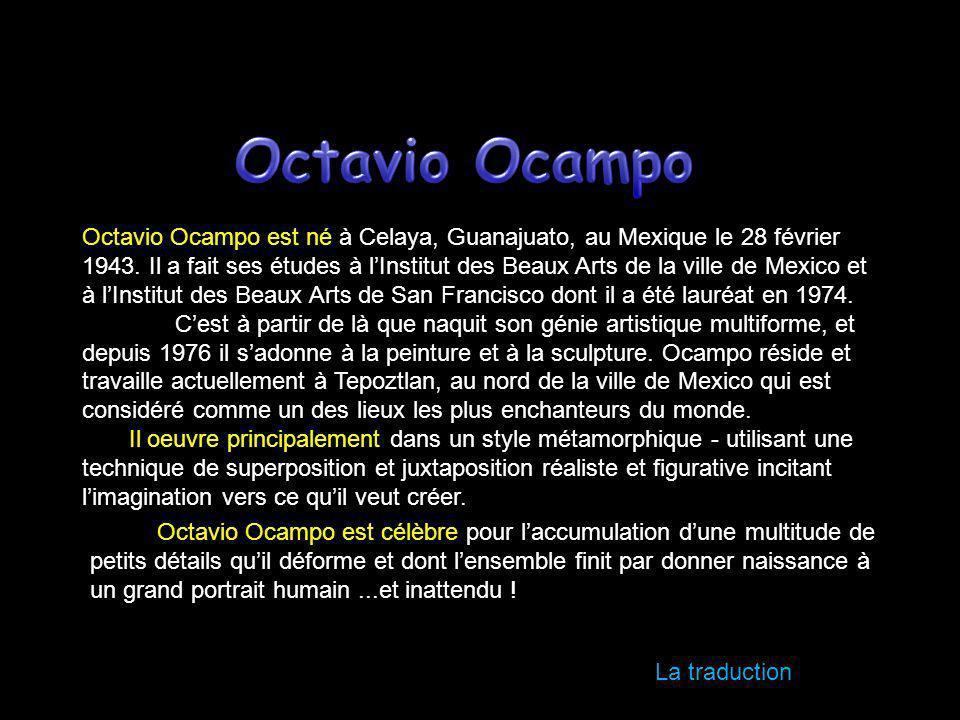 Octavio Ocampo è nato a Celaya, Guanajuato, in Messico il 28 febbraio 1943. Ha studiato presso lIstituto di Belle Arti, Città del Messico e il San Fra