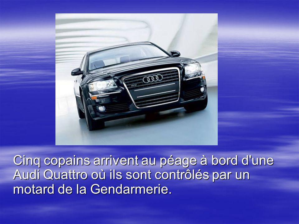 Cinq copains arrivent au péage à bord d'une Audi Quattro où ils sont contrôlés par un motard de la Gendarmerie.