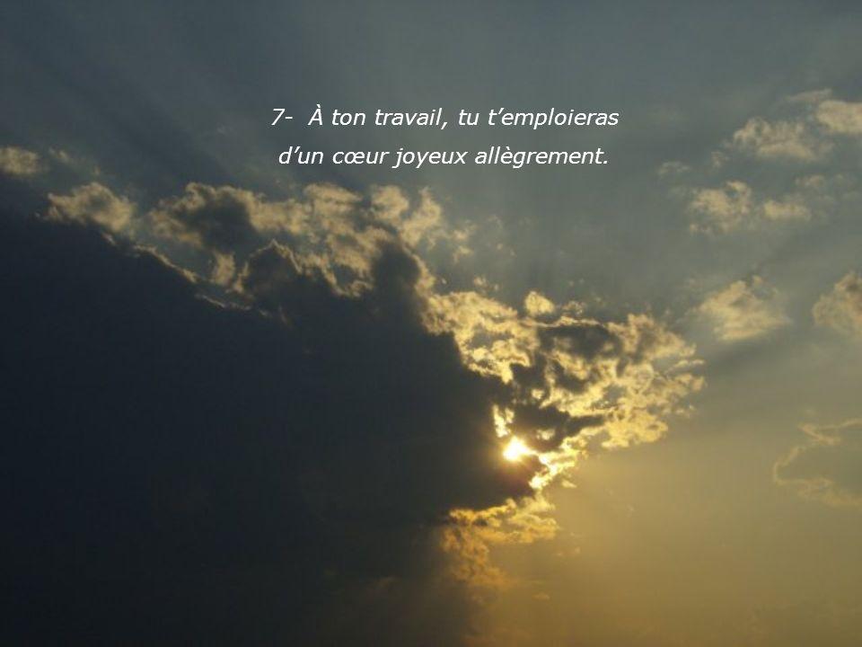 7- À ton travail, tu temploieras dun cœur joyeux allègrement.