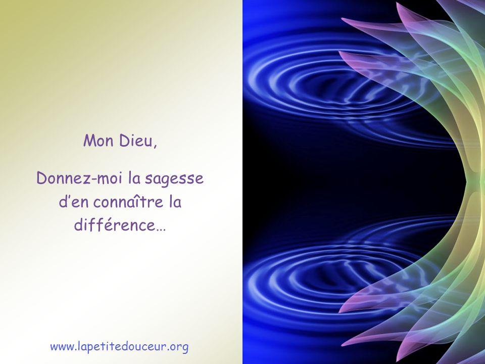 Mon Dieu, Donnez-moi la sagesse den connaître la différence… www.lapetitedouceur.org