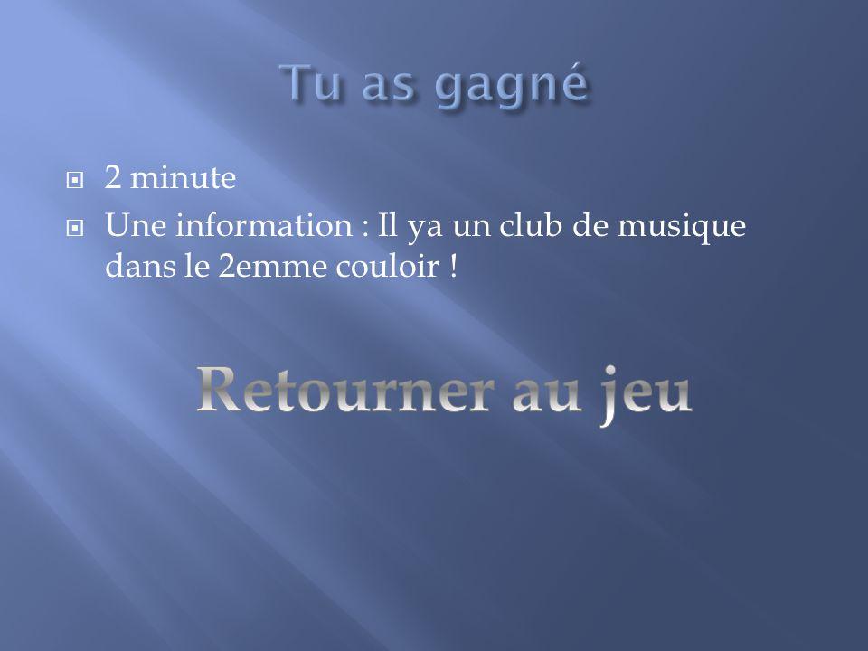 2 minute Une information : Il ya un club de musique dans le 2emme couloir !