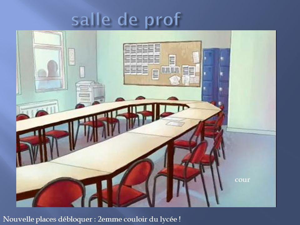 cour Nouvelle places débloquer : 2emme couloir du lycée !