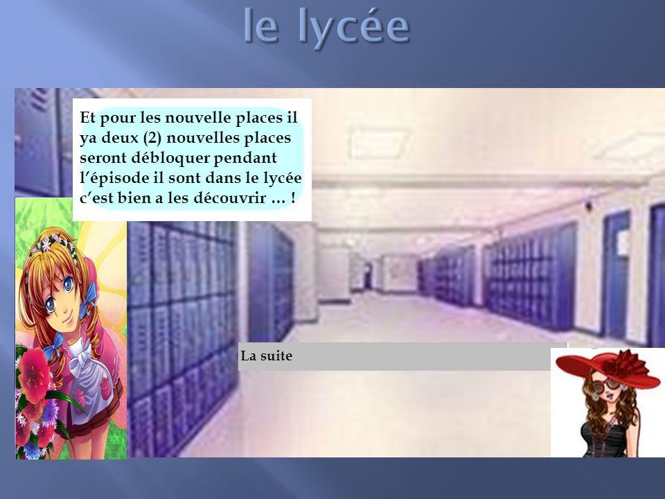 Et pour les nouvelle places il ya deux (2) nouvelles places seront débloquer pendant lépisode il sont dans le lycée cest bien a les découvrir … .
