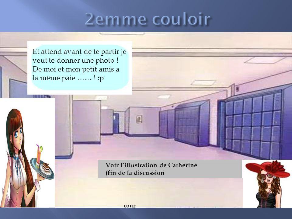 cour Voir lillustration de Catherine (fin de la discussion Et attend avant de te partir je veut te donner une photo .
