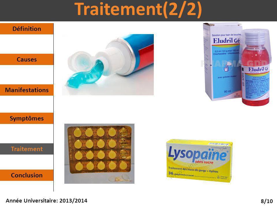 Causes Symptômes Définition Traitement Conclusion 8/10 Année Universitaire: 2013/2014 Traitement(2/2) Manifestations